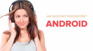 Jak słuchać podkastów - Android