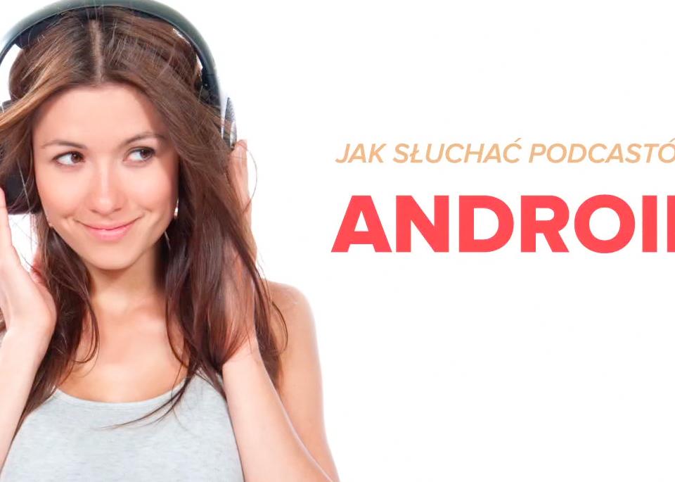 Jak słuchać podkastów: Android